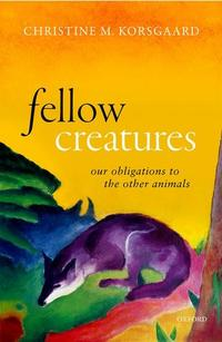 book cover of fellow creatures written by Christine M. Korsgaard