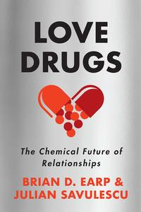 book cover of love drugs, the chemical future of relationships, by Brian D. Earp and Julian Savulescu